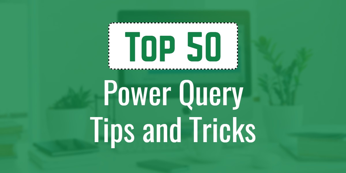 Power Query Tips and Tricks